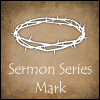 Morning Sermon Series - Mark